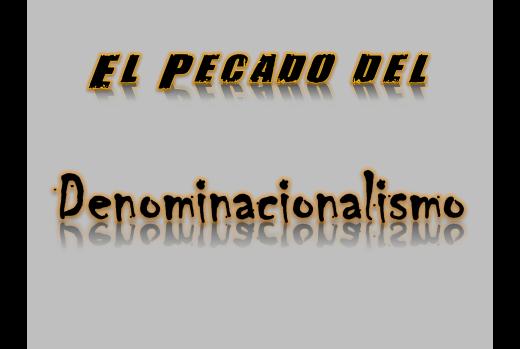 El pecado del denominacionalismo